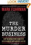 The Murder Business: How the Media Tu...