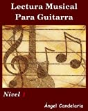 Lectura Musical para Guitarra: Nivel 1 (Spanish Edition)