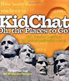 KidChat Oh, the Places to Go!: 204 Creative Questions to Let the Imagination Travel