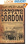 Hanging Captain Gordon: The Life and...