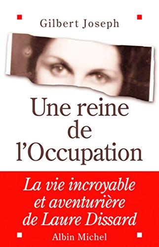 Une reine de l'Occupation : La vie incroyable et aventurière de Laure Dissard