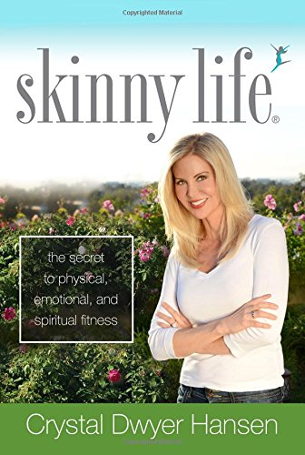 Skinny Life: The Real Secret to Being Physically, Emotionally, and Spiritually Fit
