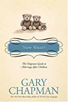 Now What?: The Chapman Guide to Marriage after Children (Chapman Guides)