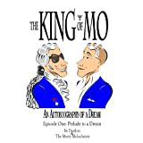 The KING of MO: An Autobiography of a Dream (Episode One - Prelude to a Dream)by DonJon Vonavich