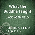 What the Buddha Taught: Essential Teachings on Path of Liberation | Jack Kornfield