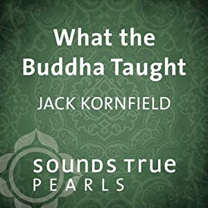 What the Buddha Taught: Essential Teachings on Path of Liberation | [Jack Kornfield]