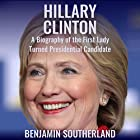 Hillary Clinton: A Biography of the First Lady Turned Presidential Candidate Hörbuch von Benjamin Southerland Gesprochen von: Jim Sartor