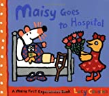 Lucy Cousins Maisy Goes to Hospital (Maisy First Experiences)