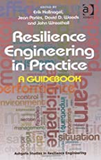 Resilience Engineering in Practice (Ashgate Studies in Resilience Engineering)