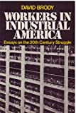 Workers in Industrial America: Essays on the Twentieth Century Struggle (0195024915) by Brody, David