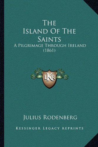 The Island of the Saints: A Pilgrimage Through Ireland (1861)