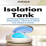 Isolation Tank: Understanding the Sensory Deprivation Tank and What You Need to Know | Julian Hulse