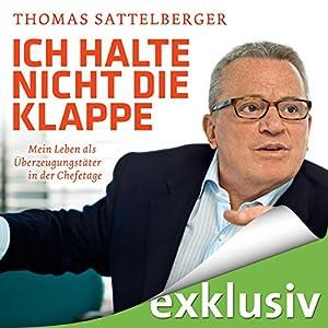 Ich halte nicht die Klappe: Mein Leben als Überzeugungstäter in der Chefetage (Kostenlose Hörprobe) (       gekürzt) von Thomas Sattelberger Gesprochen von: Martin Hecht