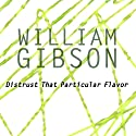 Distrust That Particular Flavor Audiobook by William Gibson Narrated by Robertson Dean