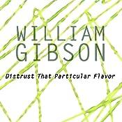 Distrust That Particular Flavor   [William Gibson]