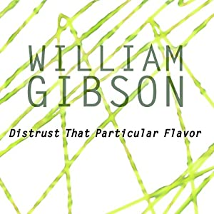 Distrust That Particular Flavor | [William Gibson]