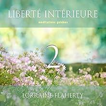 Liberté intérieure 2   Livre audio Auteur(s) : Lorraine Flaherty Narrateur(s) : Caroline Boyer