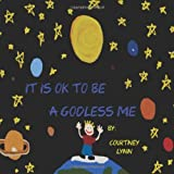 It Is Ok To Be A Godless Me