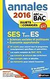 Annales ABC du BAC 2016 SES Term ES + Sciences sociales et politiques + Economie approfondie...