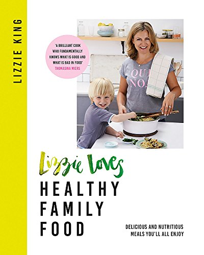 Lizzie Loves Healthy Family Food Delicious and Nutritious Meals You'll All Enjoy [King, Lizzie] (Tapa Dura)
