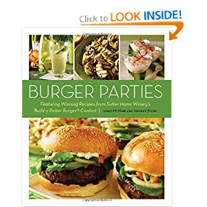 Build a better Burger Cooking Contest Winner's Cookbook: Burger Parties: Recipes from Sutter Home Winery's Build a Better Burger Contest by James McNair and Jeffrey Star