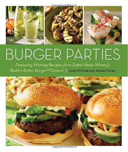 Burger Parties: Recipes from Sutter Home Winery