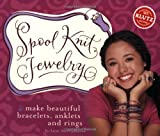 Spool Knit Jewelry: Make Beautiful Bracelets, Anklets, and Rings (Klutz)