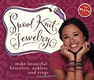 Spool Knit Jewelry: Make Beautiful Bracelets, Anklets and Rings (Klutz)