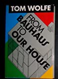 From Bauhaus to Our House (0374158924) by Tom Wolfe