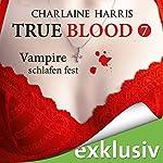 Vampire schlafen fest (True Blood 7) | Charlaine Harris