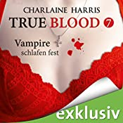 Vampire schlafen fest (True Blood 7) | Charlaine Harris