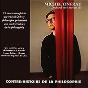 Contre-histoire de la philosophie 1.1: L'archipel pré-chrétien - De Leucippe à Epicure   Michel Onfray