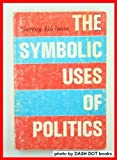 The Symbolic Uses of Politics (0252745345) by Edelman, Murray