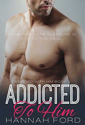 Hannah Ford - Addicted To Him (Obsessed With Him, Book Two)