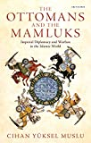 The Ottomans and the Mamluks: Imperial Diplomacy and Warfare in the Islamic World (Library of Ottoman Studies)