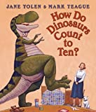 How Do Dinosaurs Count to Ten?. Jane Yolen & Mark Teague (0007251165) by Yolen, Jane