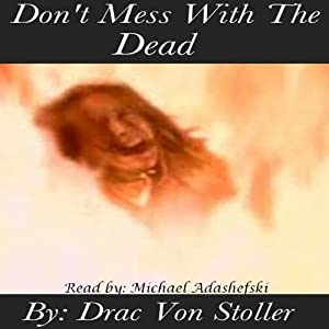 Don't Mess with the Dead | [Drac Von Stoller]