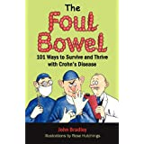 The Foul Bowel: 101 Ways to Survive and Thrive With Crohn's Diseaseby John Bradley