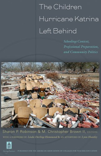 The Children Hurricane Katrina Left Behind: Schooling Context, Professional Preparation, and Community Politics
