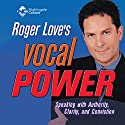 Vocal Power: Speaking with Authority, Clarity, and Conviction  by Roger Love Narrated by Roger Lovejoy