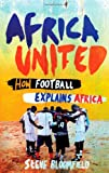 "Steve Bloomfield, ""Africa United: How Football Explains Africa"" (Canongate Books, 2010)"