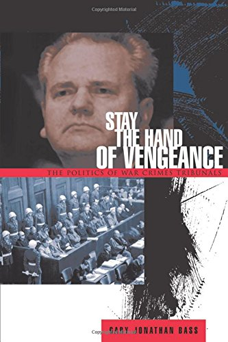 Stay the Hand of Vengeance: The Politics of War Crimes...