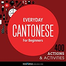 Everyday Cantonese for Beginners - 400 Daily Activities  by Innovative Language Learning Narrated by uncredited