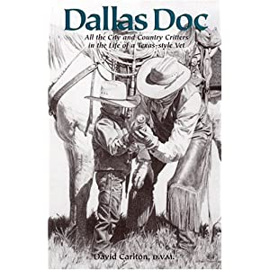 Dallas Doc: All the City and Country Critters in the Life of a Texas-style Vet David Carlton and D.V.M.