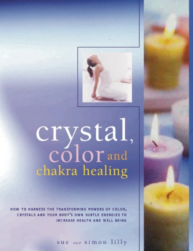 Crystal, Color and Chakra Healing: How to harness the transforming powers of crystals, colour and your body's own subtle energies to increase health and well-being getting your shot stunning photos how to tips and endless inspiration from the pros