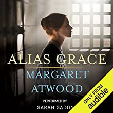 Alias Grace Audiobook by Margaret Atwood Narrated by Margaret Atwood, Sarah Gadon