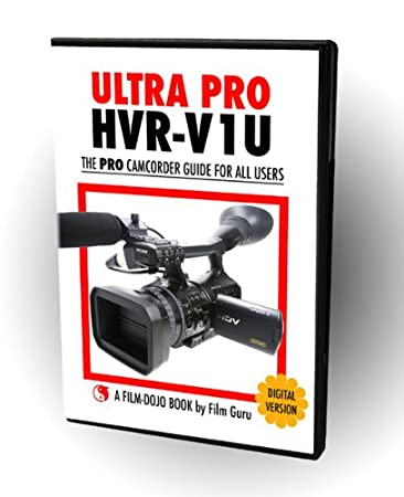 Ultra Pro HVR-V1U - The Best Guide to the Sony HVR-V1U Camcorder