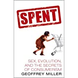 Spent: Sex, Evolution and the Secrets of Consumerismby Geoffrey Miller