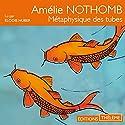 Métaphysique des tubes | Livre audio Auteur(s) : Amélie Nothomb Narrateur(s) : Élodie Huber