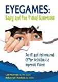 img - for Eyegames: Easy and Fun Visual Exercises: An OT and Optometrist Offer Activities to Enhance Vision! by Hickman MS OTR FAOTA, Lois, Hutchins OD FCOVD, Rebecca 2nd (second) , New Edition (9/1/2010) book / textbook / text book